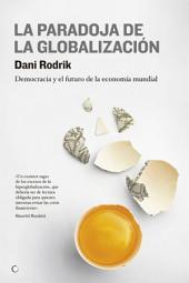 La paradoja de la globalización: Democracia y el futuro de la economía mundial