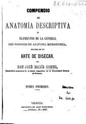 Compendio de anatomía descriptiva y elementos de la general con nociones de anatomía microscopica seguido de un arte de disecar: Volumen 1