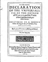 A Briefe Declaration of the Vniversalitie of the Church of Christ: And the Vnitie of the Catholike Faith Professed Therein: Delivered in a Sermon Before the His Majestie the 20th of Iune, 1624, at Wansted