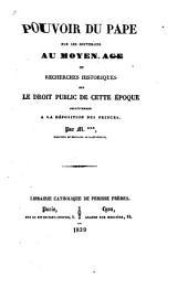 Pouvoir du pape sur les souverains au moyen age, ou Recherches historiques sur le droit public de cette époque relativement à la déposition des princes