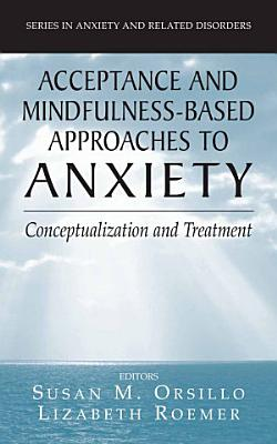 Acceptance  and Mindfulness Based Approaches to Anxiety PDF