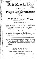 Remarks on the People and Government of Scotland  particularly the Highlanders  their original customs  manners  etc  With a genuine account of the Highland Regiment that was decoyed to London  etc PDF