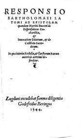 Responsio Bartholomaei Latomi ad epistolam quandam Martini Bucceri de dispensatione Eucharistia[e], [et] inuocatione diuorum [et] de coelibatu sacertorum: in qua interim Ecclesiae [et] Sanctorum Patrum autoritas acerrime defenditur
