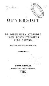 Öfversigt af de förnämsta åtgärder inom förvaltningens alla grenar: ifrån år 1809 till och med 1838