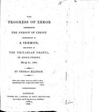 The Progress of Error Concerning the Person of Christ  Represented in a Sermon  Etc PDF