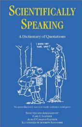 Scientifically Speaking: A Dictionary of Quotations, Second Edition