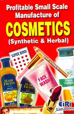 Profitable Small Scale Manufacture of Cosmetics (Synthetic & Herbal)