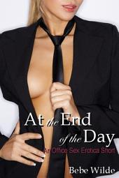 At the End of the Day: An Office Sex Erotica Short