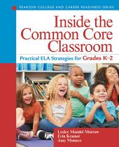 Inside the Common Core Classroom: Practical ELA Strategies for Grades K-2