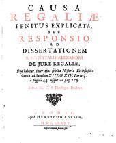 Titel: Causa regaliae penitus explicata, seu Responsio ad dissertationem R P.F. Natalis Alexandri de jure regaliae, quae habetur inter ejus selecta historiae ecclesiasticae capita ad saeculum XIII & XIV, parte 3, a pagina 44 usque ad pag. 275