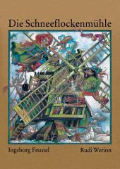 Die Schneeflockenmühle: und andere seltsame Begebenheiten in Eis und Frost. Kinderbuch mit Geschichten und Liedern.