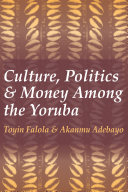 Culture, Politics and Money Among the Yoruba