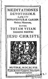 Meditationes devotissimae Sancti Bonaventurae ...super totam vitam D.N. Jesu Christi