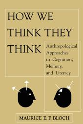 How We Think They Think: Anthropological Approaches To Cognition, Memory, And Literacy