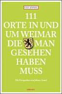 111 Orte in und um Weimar  die man gesehen haben muss PDF