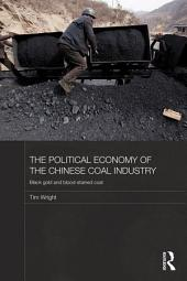 The Political Economy of the Chinese Coal Industry: Black Gold and Blood-Stained Coal