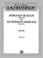 The Piano Works of Rachmaninoff, Volume 3: Morceaux de salon, Op. 10, and Six moments musicaux, Op. 16: For Advanced Piano
