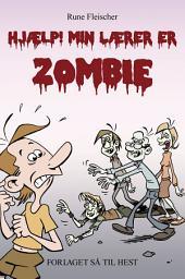 Hjælp! Min lærer er en zombie
