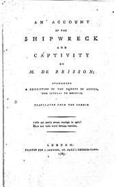An Account of the Shipwreck and Captivity of M. de Brisson: Containing a Description of the Deserts of Africa, from Senegal to Morocco. Translated from the French