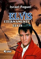 Elvis: Eternamente Elvis