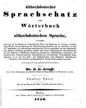 Althochdeutscher Sprachschatz, oder, Wörterbuch der althochdeutschen Sprache ... etymologisch und grammatisch bearb: Bände 5-6