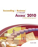 Succeeding in Business with Microsoft Office Access 2010  A Problem Solving Approach PDF