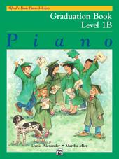 Alfred's Basic Piano Library, Graduation Book 1B: Learn How to Play Piano with this Esteemed Method