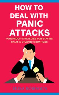 How to Deal with Panic Attacks  Foolproof Strategies for Staying Calm in Chaotic Situations Book