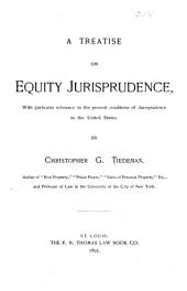 A Treatise on Equity Jurisprudence: With Particular Reference to the Present Conditions of Jurisprudence in the United States