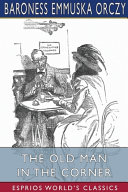 The Old Man in the Corner (Esprios Classics)