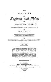 The Beauties of England and Wales, or, Delineations, topographical, historical, and descriptive, of each county: Volume 3