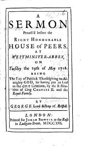 A Sermon [on Ps. cxv. 1] preached before the Rt. Hon. House of Peers, May 29, 1716, being the day of publick thanksgiving, etc