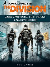 Tom Clancys The Division Game Unofficial Tips, Tricks & Walkthroughs