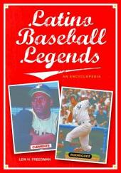 Latino Baseball Legends: An Encyclopedia: An Encyclopedia