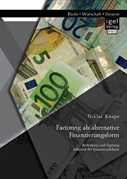 Factoring als alternative Finanzierungsform  Bedeutung und Eignung w  hrend der Finanzmarktkrise PDF