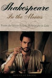 Shakespeare in the Movies : From the Silent Era to Shakespeare in Love: From the Silent Era to Shakespeare in Love
