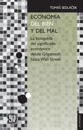 Economía del bien y del mal: La búsqueda del significado económico desde Gilgamesh hasta Wall Street