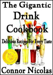 The Gigantic Drink Cookbook: Delicious Recipes For Every Taste