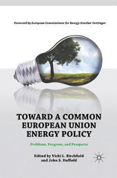 Toward a Common European Union Energy Policy: Problems, Progress, and Prospects