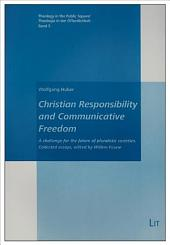 Christian Responsibility and Communicative Freedom: A Challenge for the Future of Pluralistic Societies : Collected Essays