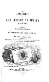 The Authorship of the Letters of Junius Elucidated: Including a Biographical Memoir of Lieutenant-Colonel Isaac Barré, M. P.