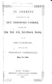 An address delivered by the Rev. Theodore Parker, before the New York City Anti-Slavery Society, at its first anniversary, held at the Broadway Tabernacle, May 12, 1854
