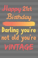 Download Happy 21st Birthday Darling You re Not Old You re Vintage Book
