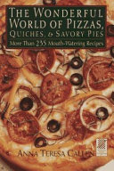 The Wonderful World of Pizzas  Quiches  and Savory Pies PDF