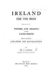 Ireland for the Irish. Rhymes and reasons against Landlordism. With a preface on Fenianism and Republicanism