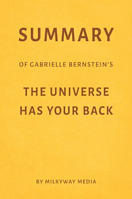 Summary of Gabrielle Bernstein   s The Universe Has Your Back by Milkyway Media