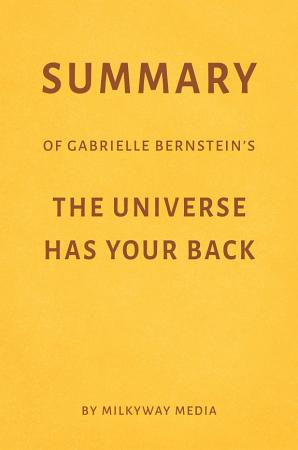 Summary of Gabrielle Bernstein   s The Universe Has Your Back by Milkyway Media PDF