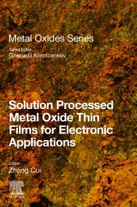Solution Processed Metal Oxide Thin Films for Electronic Applications