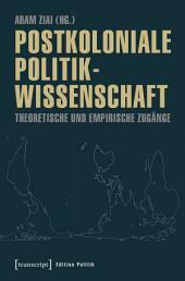 Postkoloniale Politikwissenschaft: Theoretische und empirische Zugänge