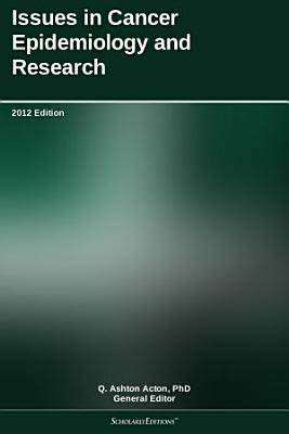 Issues in Cancer Epidemiology and Research  2012 Edition PDF
